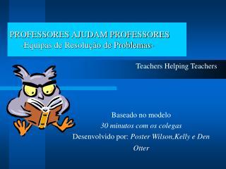 PROFESSORES AJUDAM PROFESSORES      -Equipas de Resolução de Problemas-