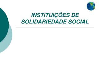 INSTITUIÇÕES DE SOLIDARIEDADE SOCIAL