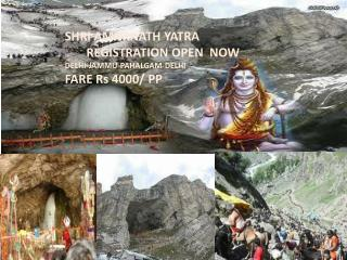 SHRI AMARNATH YATRA       REGISTRATION OPEN  NOW DELHI-JAMMU- PAHALGAM -DELHI FARE  Rs  4000/ PP