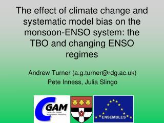Andrew Turner (a.g.turner@rdg.ac.uk) Pete Inness, Julia Slingo