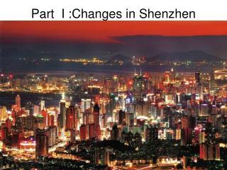Part  I :Changes in Shenzhen