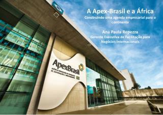 A Apex-Brasil e a África Construindo uma agenda empresarial para o continente Ana  Paula Repezza