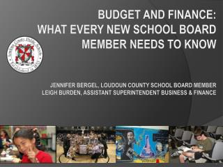 Budget and Finance:  What Every NEW School Board Member Needs to Know   Jennifer bergel, Loudoun County School Board mem