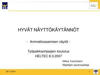 HYV�T N�YTT�K�YT�NN�T Ammattiosaamisen n�yt�t - Ty�paikkaohjaajien koulutus  HELTEC 8.3.2007