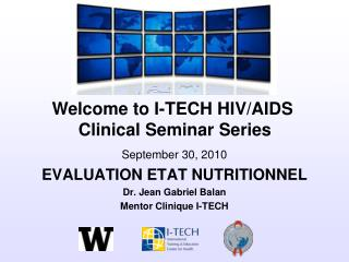 September 30, 2010 EVALUATION ETAT NUTRITIONNEL Dr. Jean Gabriel Balan Mentor Clinique I-TECH