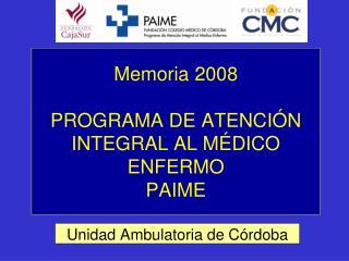Memoria 2008 PROGRAMA DE ATENCIÓN INTEGRAL AL MÉDICO ENFERMO PAIME
