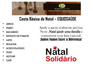 ARROZ  FEIJÃO  MACARRÃO  EXTRATO DE TOMATE  LEITE   BOLACHA  ACHOCOLATADO ÓLEO  AÇUCAR  CAFÉ