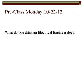 Pre-Class Monday 10-22-12