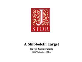 A Shibboleth Target David Yakimischak Chief Technology Officer