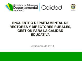 ENCUENTRO DEPARTAMENTAL DE RECTORES Y DIRECTORES  RURALES, GESTION PARA LA CALIDAD EDUCATIVA