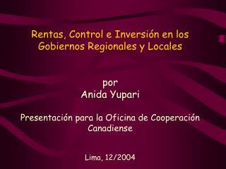 Rentas, Control e Inversión en los Gobiernos Regionales y Locales   por Anida Yupari