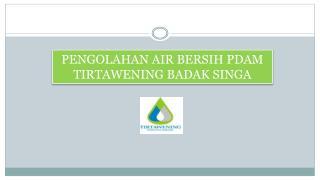 PENGOLAHAN AIR BERSIH PDAM TIRTAWENING BADAK SINGA