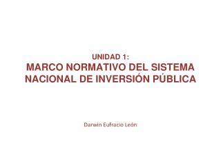 Unidad 1: Marco normativo del Sistema Nacional de Inversión Pública