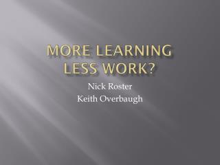 More Learning Less Work?