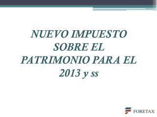 NUEVO IMPUESTO SOBRE EL PATRIMONIO PARA EL 2013 y ss