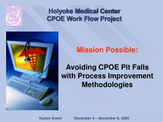 Mission Possible: Avoiding CPOE Pit Falls  with Process Improvement Methodologies