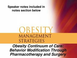 Obesity Continuum of Care:  Behavior Modification Through Pharmacotherapy and Surgery