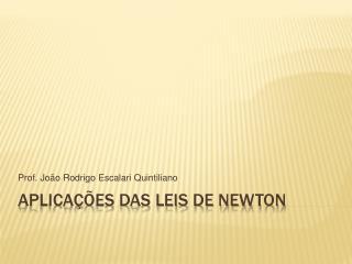 Aplica  es das Leis de Newton