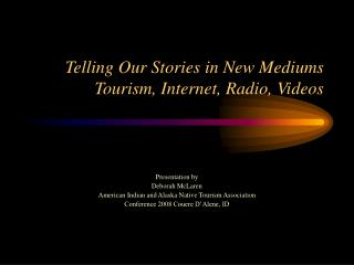 Telling Our Stories in New Mediums  Tourism, Internet, Radio, Videos