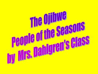 The Ojibwe People of the Seasons by  Mrs. Dahlgren's Class