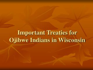 Important Treaties for Ojibwe Indians in Wisconsin