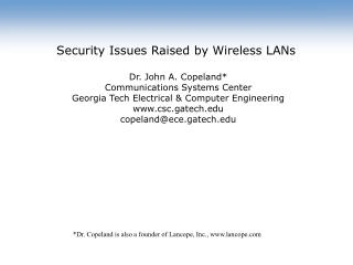 Security Issues Raised by Wireless LANs  Dr. John A. Copeland* Communications Systems Center
