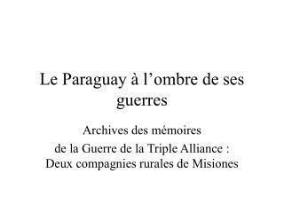 Le Paraguay à l'ombre de ses guerres
