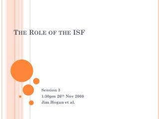 The Role of the ISF