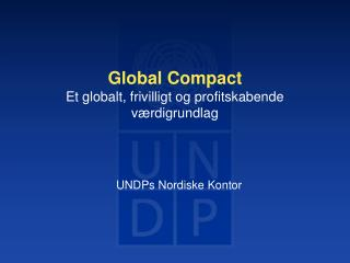 Global Compact Et globalt, frivilligt og profitskabende v�rdigrundlag