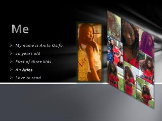 My name is Anita  Osifo 20 years old First of three kids An  Aries Love to read