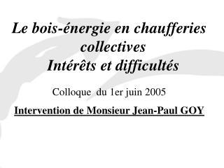 Le bois-énergie en chaufferies collectives Intérêts et difficultés Colloque  du 1er juin 2005