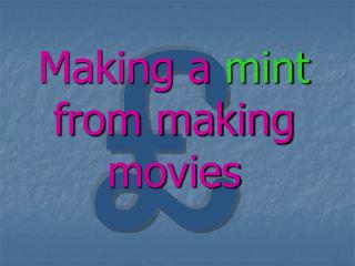 Making a  mint  from making movies