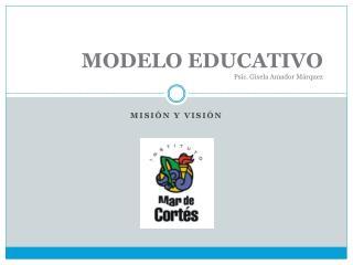 MODELO EDUCATIVO Psic. Gisela Amador Márquez