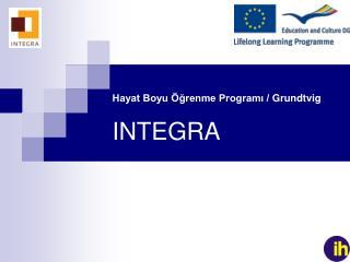 Hayat Boyu Öğrenme Programı /  Grundtvig INTEGRA
