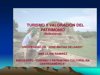 TURISMO Y VALORACI N DEL PATRIMONIO Reflexiones     UNIVERSIDAD DR. JOS  MAT AS DELGADO   ANA LILIAN RAMIREZ   ENCUENTRO