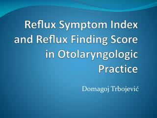 Re?ux Symptom Index and Re?ux Finding Score in  Otolaryngologic  Practice
