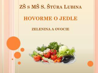 Z� s M� S.  �t�ra Lubina HOVORME O JEDLE ZELENINA A OVOCIE