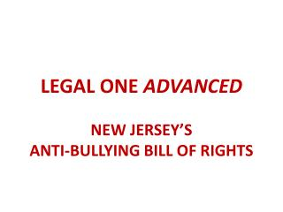 LEGAL ONE  ADVANCED  NEW JERSEY'S  ANTI-BULLYING BILL OF RIGHTS
