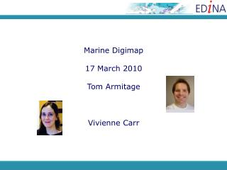 Marine Digimap 17 March 2010 Tom Armitage Vivienne Carr