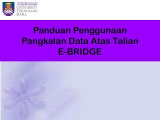 Panduan Penggunaan Pangkalan Data Atas Talian E-BRIDGE