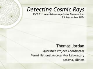 Detecting Cosmic Rays KICP Extreme Astronomy @ the Planetarium 25 September 2004