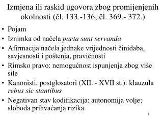 Izmjena ili raskid ugovora zbog promijenjenih okolnosti  (čl. 133.-136; čl. 369.- 372.)