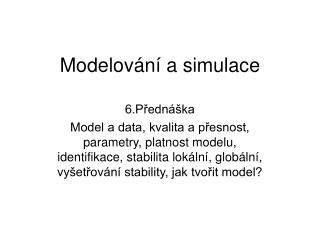 Modelov�n� a simulace