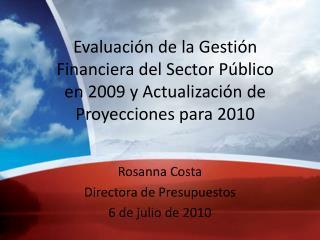 Rosanna Costa Directora de Presupuestos 6 de julio de 2010