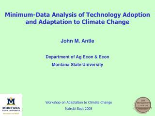 Minimum-Data Analysis of Technology Adoption and Adaptation to Climate Change John M. Antle