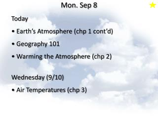 Today  Earth's Atmosphere ( chp  1 cont'd)  Geography 101  Warming the Atmosphere ( chp  2)