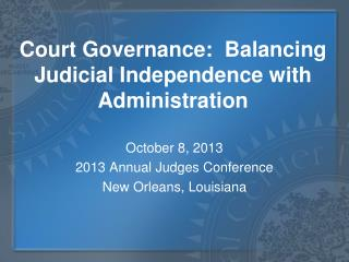Court Governance:  Balancing Judicial Independence with  Administration