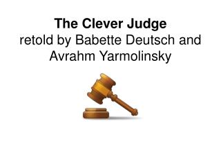 The Clever Judge retold by Babette Deutsch and Avrahm Yarmolinsky