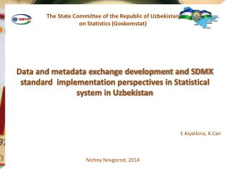 The State Committee of the Republic of Uzbekistan  on Statistics (Goskomstat)