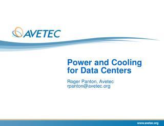 Power and Cooling for Data Centers  Roger Panton, Avetec  rpanton@avetec